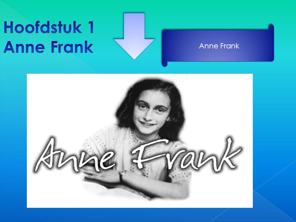 Hoofdstuk 1 Anne Frank Hoofdstuk 2 het dagboek Hoofdstuk 3 wonen in het achterhuis Hoofdstuk 4 hoe het verder ging met haar dagboek Hoofdstuk 5 de bet