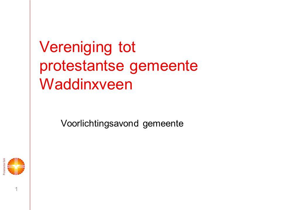 1 Vereniging tot protestantse gemeente Waddinxveen Voorlichtingsavond gemeente