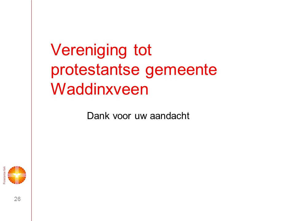 26 Vereniging tot protestantse gemeente Waddinxveen Dank voor uw aandacht