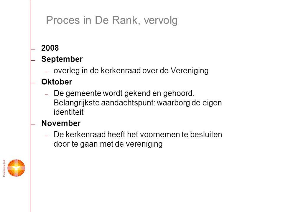 Proces in De Rank, vervolg  2008  September  overleg in de kerkenraad over de Vereniging  Oktober  De gemeente wordt gekend en gehoord.