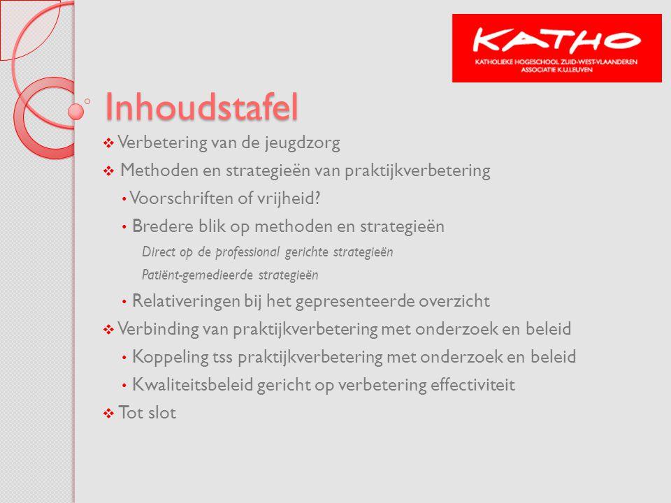 Inhoudstafel  Verbetering van de jeugdzorg  Methoden en strategieën van praktijkverbetering Voorschriften of vrijheid.