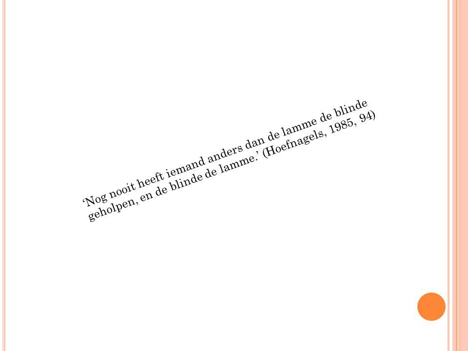 'Nog nooit heeft iemand anders dan de lamme de blinde geholpen, en de blinde de lamme.' (Hoefnagels, 1985, 94)