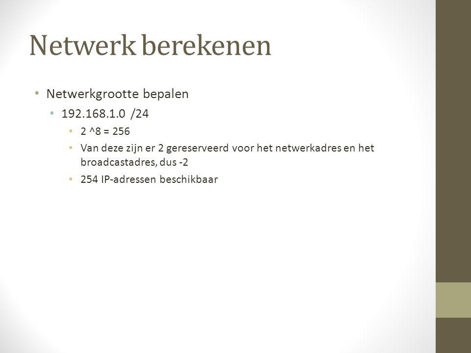 Netwerk berekenen Netwerkgrootte bepalen 192.168.1.0 /24 2 ^8 = 256 Van deze zijn er 2 gereserveerd voor het netwerkadres en het broadcastadres, dus -