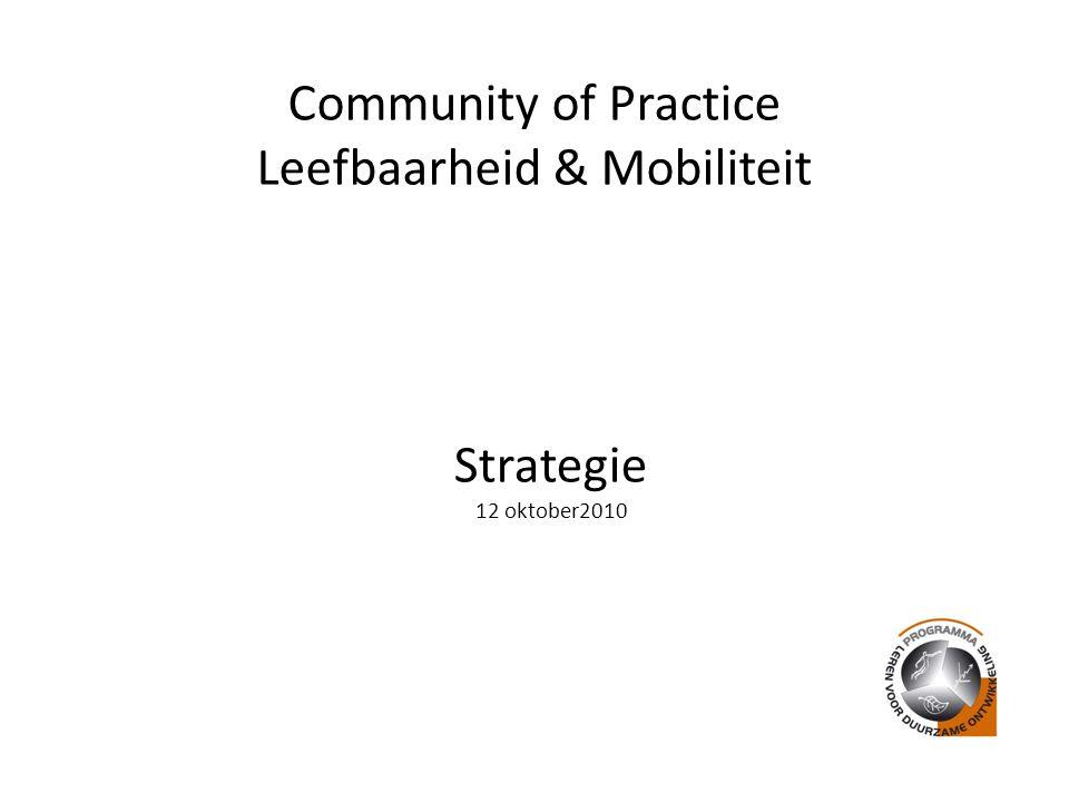 Community of Practice Leefbaarheid & Mobiliteit Strategie 12 oktober2010
