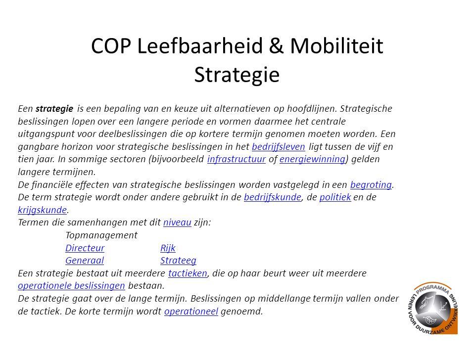 COP Leefbaarheid & Mobiliteit Strategie Een strategie is een bepaling van en keuze uit alternatieven op hoofdlijnen.