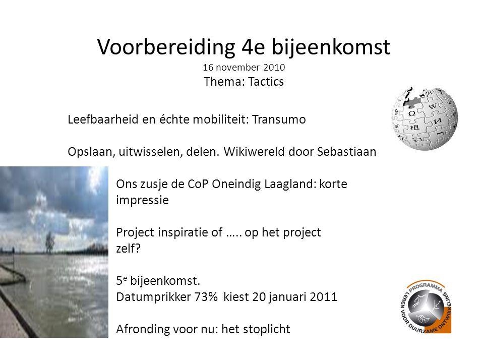Voorbereiding 4e bijeenkomst 16 november 2010 Thema: Tactics Leefbaarheid en échte mobiliteit: Transumo Opslaan, uitwisselen, delen.