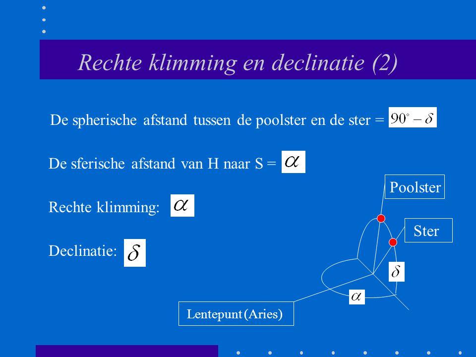 Rechte klimming en declinatie (2) De spherische afstand tussen de poolster en de ster = De sferische afstand van H naar S = Rechte klimming: Declinati