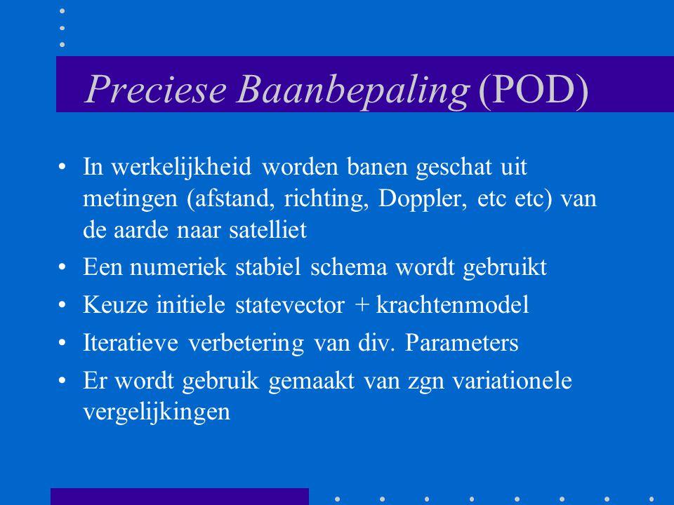 Preciese Baanbepaling (POD) In werkelijkheid worden banen geschat uit metingen (afstand, richting, Doppler, etc etc) van de aarde naar satelliet Een n
