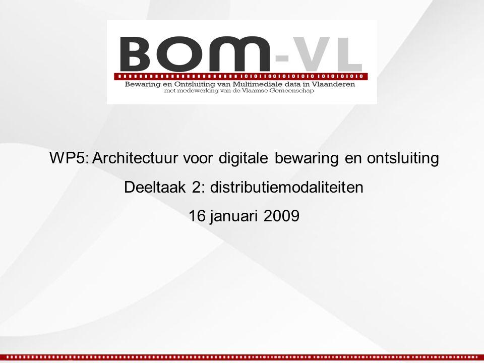 WP5: Architectuur voor digitale bewaring en ontsluiting Deeltaak 2: distributiemodaliteiten 16 januari 2009