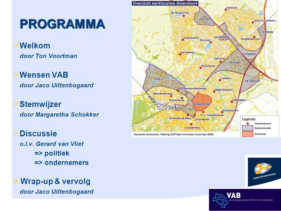 PROGRAMMA > Welkom door Ton Voortman > Wensen VAB door Jaco Uittenbogaard > Stemwijzer door Margaretha Schokker > Discussie o.l.v.