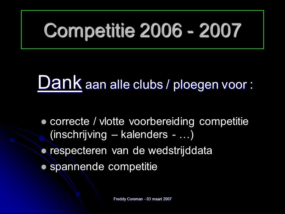 Freddy Coreman - 03 maart 2007 Competitie 2006 - 2007 Wat waren onze voornaamste doelen.