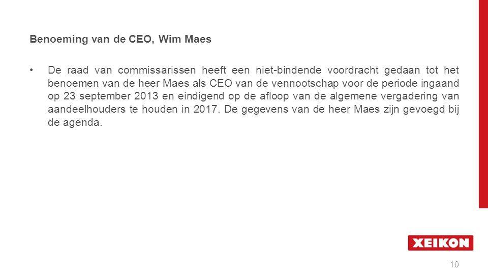 De raad van commissarissen heeft een niet-bindende voordracht gedaan tot het benoemen van de heer Maes als CEO van de vennootschap voor de periode ingaand op 23 september 2013 en eindigend op de afloop van de algemene vergadering van aandeelhouders te houden in 2017.