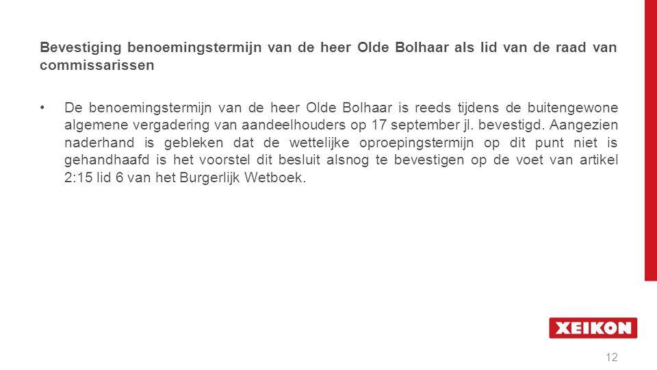 De benoemingstermijn van de heer Olde Bolhaar is reeds tijdens de buitengewone algemene vergadering van aandeelhouders op 17 september jl.