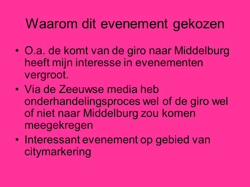 Waarom dit evenement gekozen O.a. de komt van de giro naar Middelburg heeft mijn interesse in evenementen vergroot. Via de Zeeuwse media heb onderhand