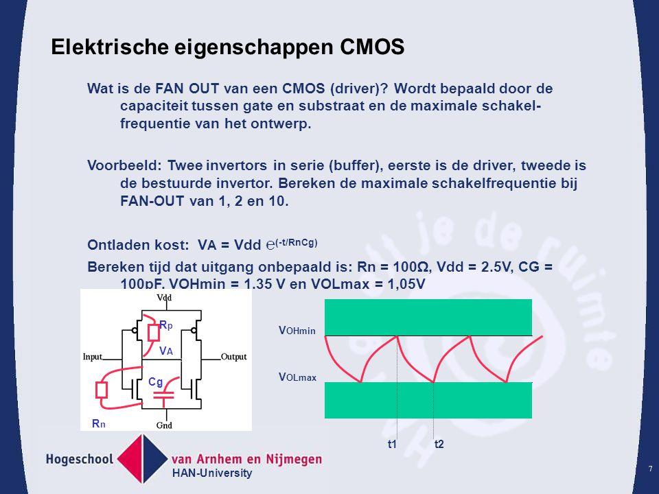 HAN-University 7 Elektrische eigenschappen CMOS Wat is de FAN OUT van een CMOS (driver)? Wordt bepaald door de capaciteit tussen gate en substraat en