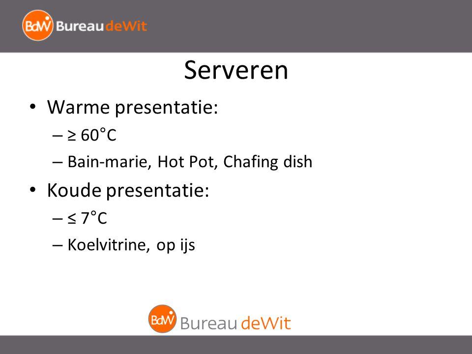 Serveren Warme presentatie: – ≥ 60°C – Bain-marie, Hot Pot, Chafing dish Koude presentatie: – ≤ 7°C – Koelvitrine, op ijs