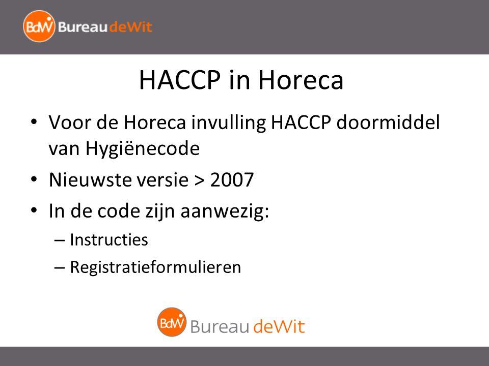 HACCP in Horeca Voor de Horeca invulling HACCP doormiddel van Hygiënecode Nieuwste versie > 2007 In de code zijn aanwezig: – Instructies – Registratieformulieren