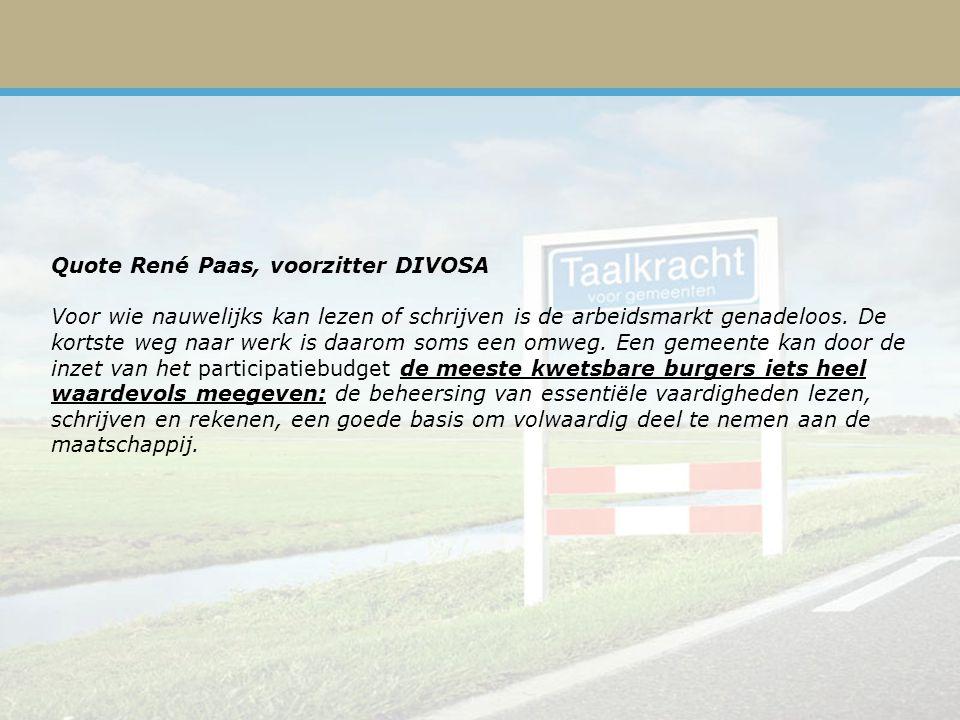 Quote René Paas, voorzitter DIVOSA Voor wie nauwelijks kan lezen of schrijven is de arbeidsmarkt genadeloos.