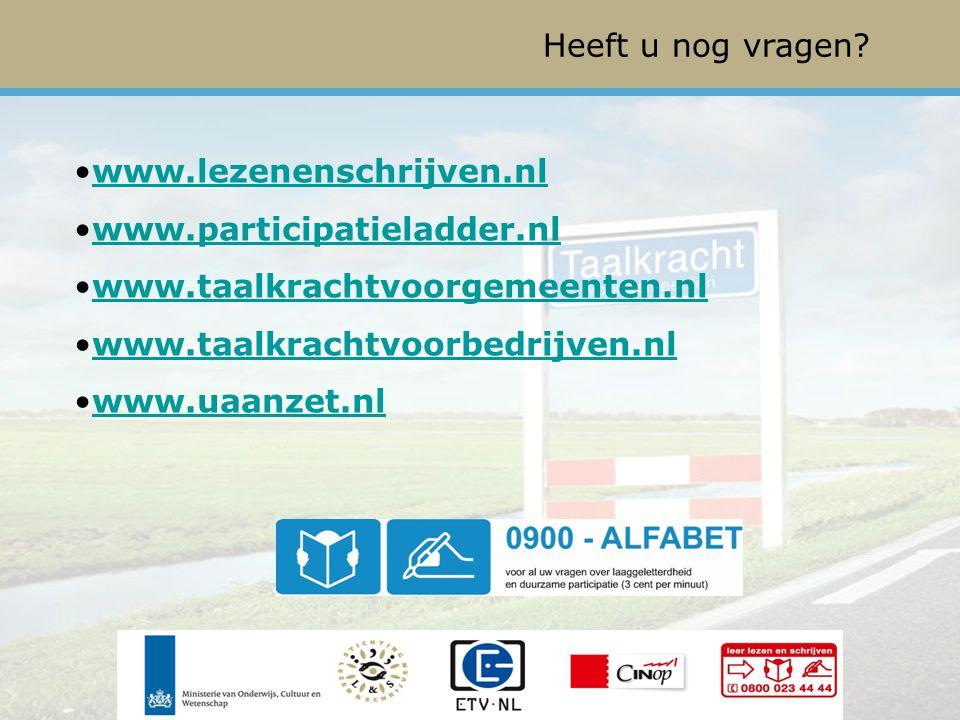 www.lezenenschrijven.nl www.participatieladder.nl www.taalkrachtvoorgemeenten.nl www.taalkrachtvoorbedrijven.nl www.uaanzet.nl Heeft u nog vragen?