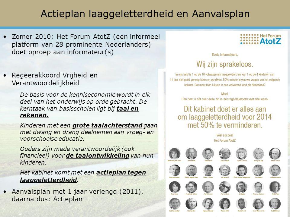 Actieplan laaggeletterdheid en Aanvalsplan Zomer 2010: Het Forum AtotZ (een informeel platform van 28 prominente Nederlanders) doet oproep aan informateur(s) Regeerakkoord Vrijheid en Verantwoordelijkheid De basis voor de kenniseconomie wordt in elk deel van het onderwijs op orde gebracht.
