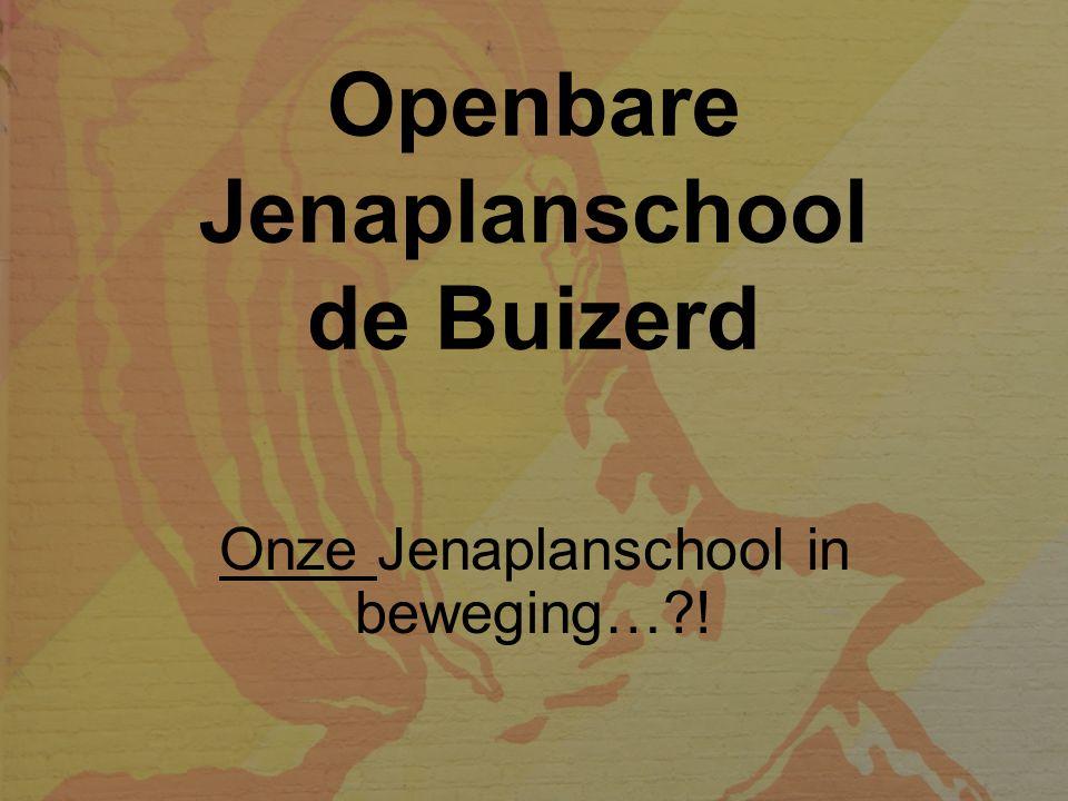 Openbare Jenaplanschool de Buizerd Onze Jenaplanschool in beweging…?!