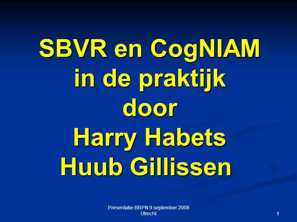 Presentatie BRPN 9 september 2008 Utrecht 11 SBVR en CogNIAM in de praktijk door Harry Habets Huub Gillissen SBVR en CogNIAM in de praktijk door Harry