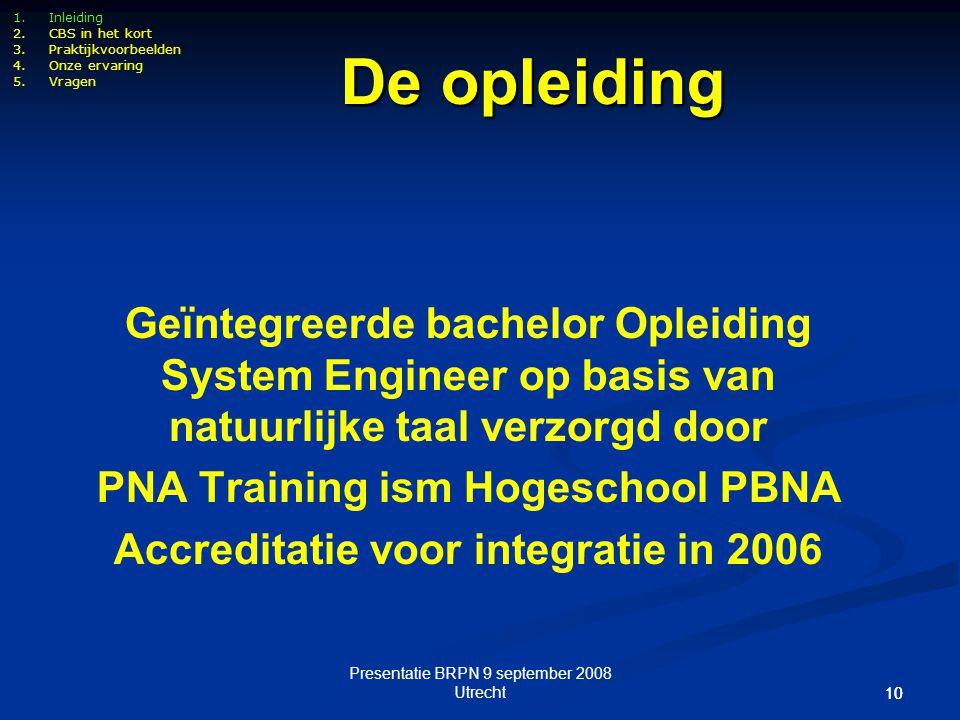 Presentatie BRPN 9 september 2008 Utrecht 10 Geïntegreerde bachelor Opleiding System Engineer op basis van natuurlijke taal verzorgd door PNA Training