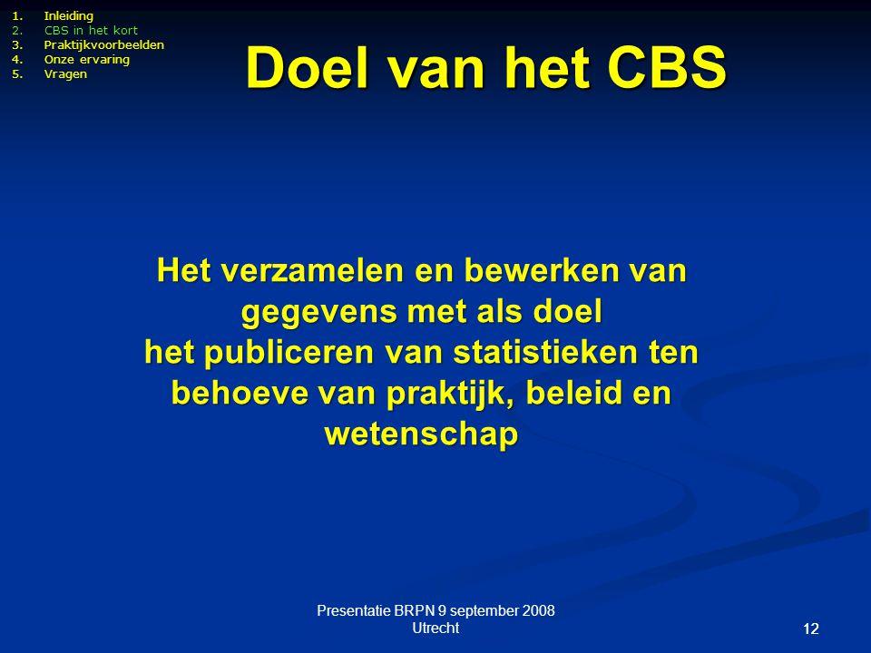 Presentatie BRPN 9 september 2008 Utrecht 12 Doel van het CBS 1.Inleiding 2.CBS in het kort 3.Praktijkvoorbeelden 4.Onze ervaring 5.Vragen Het verzame