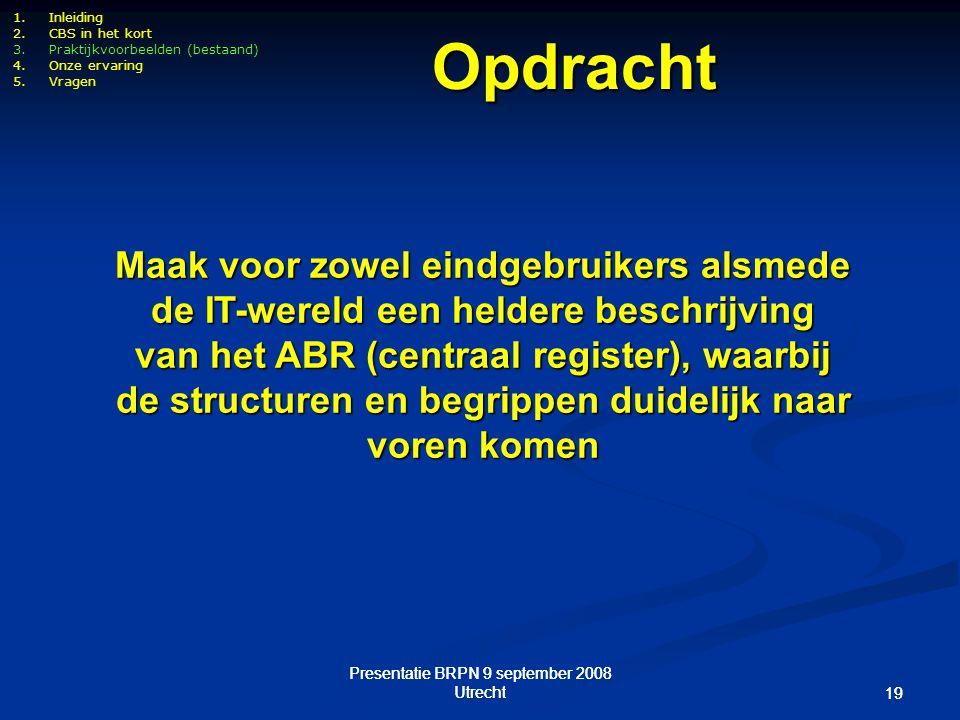 Presentatie BRPN 9 september 2008 Utrecht 19 Presentatie BRPN 9 september 2008 Utrecht 19 1.Inleiding 2.CBS in het kort 3.Praktijkvoorbeelden (bestaan