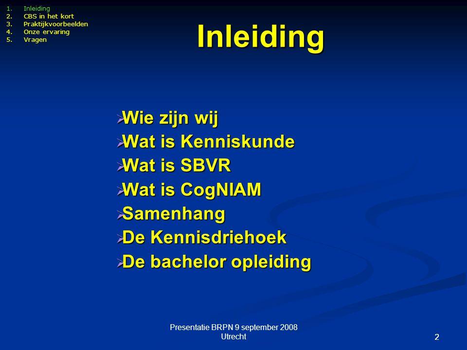 Presentatie BRPN 9 september 2008 Utrecht 22 Inleiding  Wie zijn wij  Wat is Kenniskunde  Wat is SBVR  Wat is CogNIAM  Samenhang  De Kennisdrieh