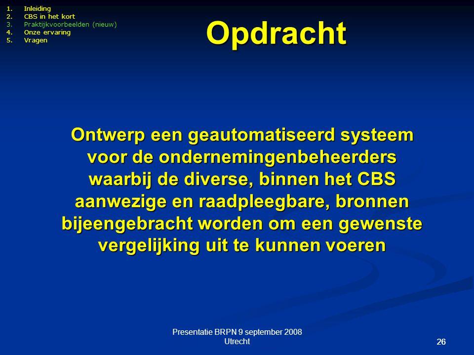 Presentatie BRPN 9 september 2008 Utrecht 26 1.Inleiding 2.CBS in het kort 3.Praktijkvoorbeelden (nieuw) 4.Onze ervaring 5.Vragen Ontwerp een geautoma