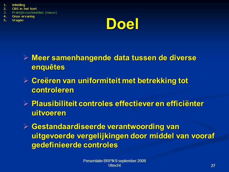 Presentatie BRPN 9 september 2008 Utrecht 27 1.Inleiding 2.CBS in het kort 3.Praktijkvoorbeelden (nieuw) 4.Onze ervaring 5.Vragen  Meer samenhangende