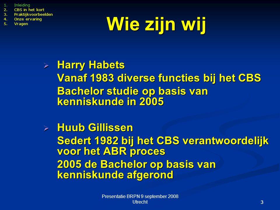 Presentatie BRPN 9 september 2008 Utrecht 14 Relatie tussen eenheden 1.Inleiding 2.CBS in het kort 3.Praktijkvoorbeelden 4.Onze ervaring 5.Vragen OND 1 BE 1BE 2BE 3 JE 2 JE 3JE 4JE 5JE 6 JE 7 BRE 2BRE 3BRE 4 BRE 5BRE 7BRE 8BRE 9BRE A JE 1 BRE 1 KvKBD BRE 6 Splits Bundel/splits Bundel