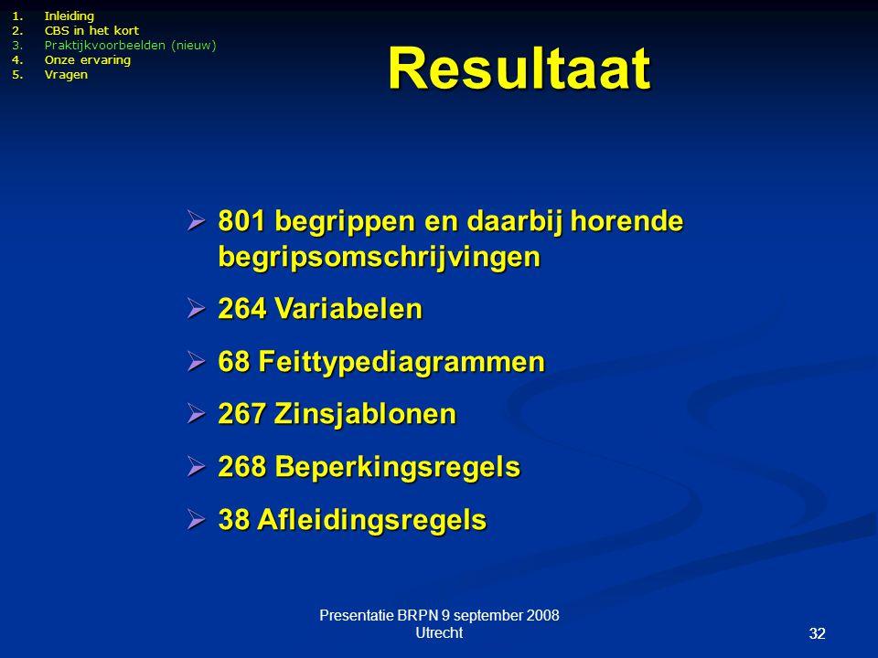 Presentatie BRPN 9 september 2008 Utrecht 32 1.Inleiding 2.CBS in het kort 3.Praktijkvoorbeelden (nieuw) 4.Onze ervaring 5.Vragen Resultaat  801 begr