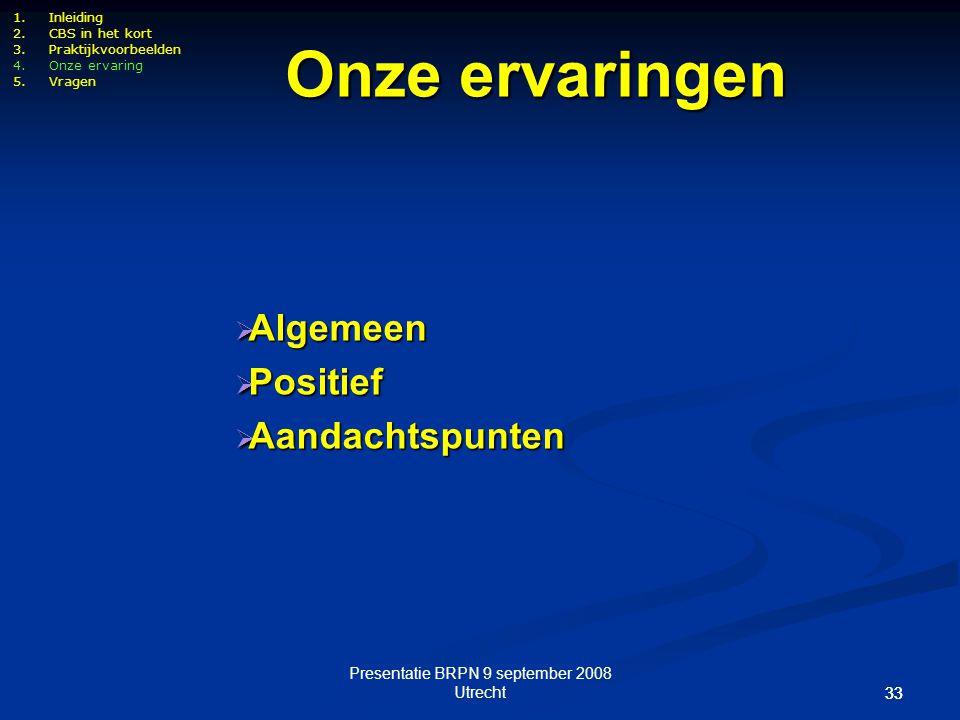 Presentatie BRPN 9 september 2008 Utrecht 33 1.Inleiding 2.CBS in het kort 3.Praktijkvoorbeelden 4.Onze ervaring 5.Vragen Onze ervaringen  Algemeen 