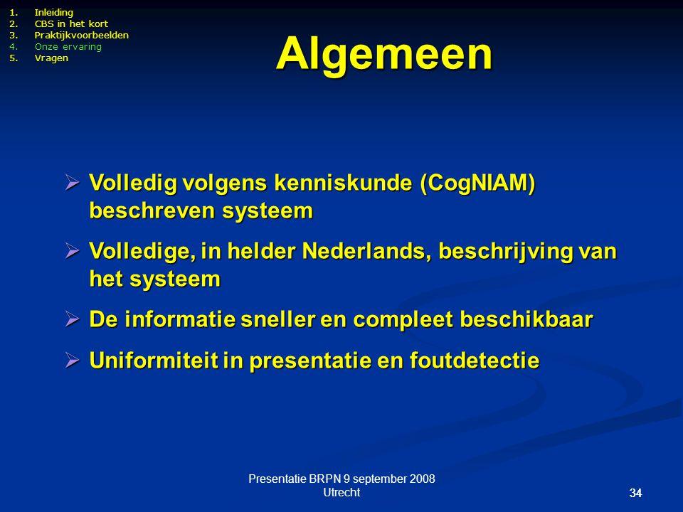 Presentatie BRPN 9 september 2008 Utrecht 34  Volledig volgens kenniskunde (CogNIAM) beschreven systeem  Volledige, in helder Nederlands, beschrijvi