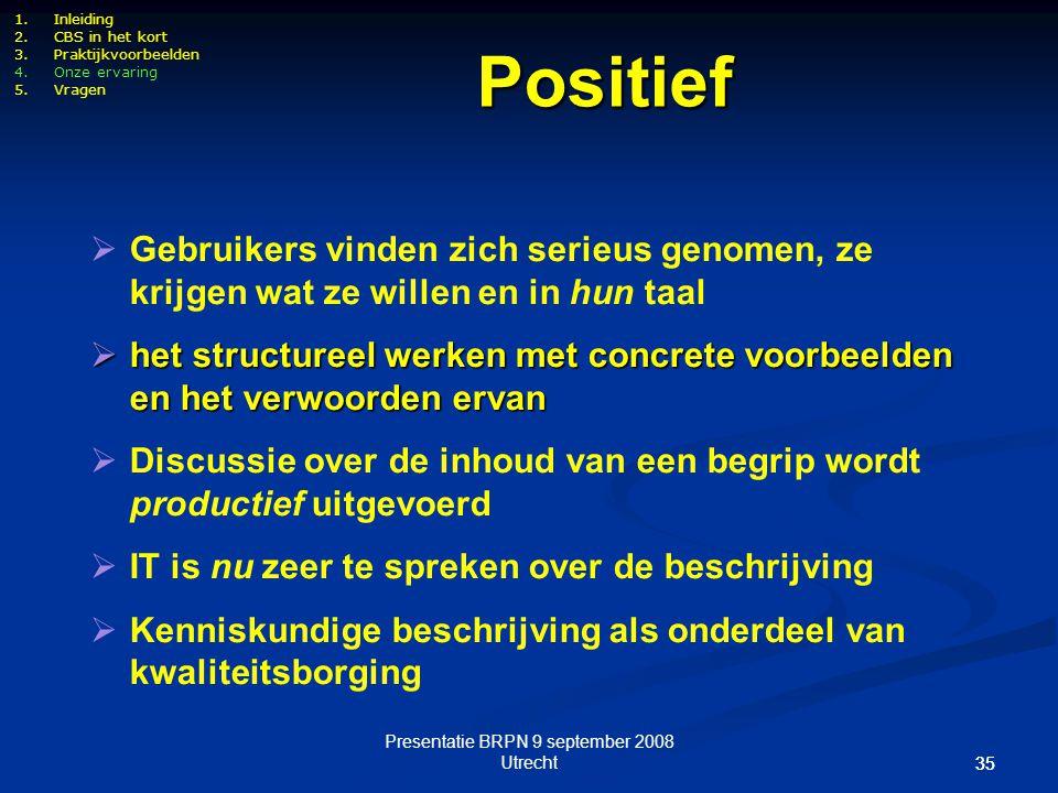Presentatie BRPN 9 september 2008 Utrecht 35 1.Inleiding 2.CBS in het kort 3.Praktijkvoorbeelden 4.Onze ervaring 5.Vragen  Gebruikers vinden zich ser