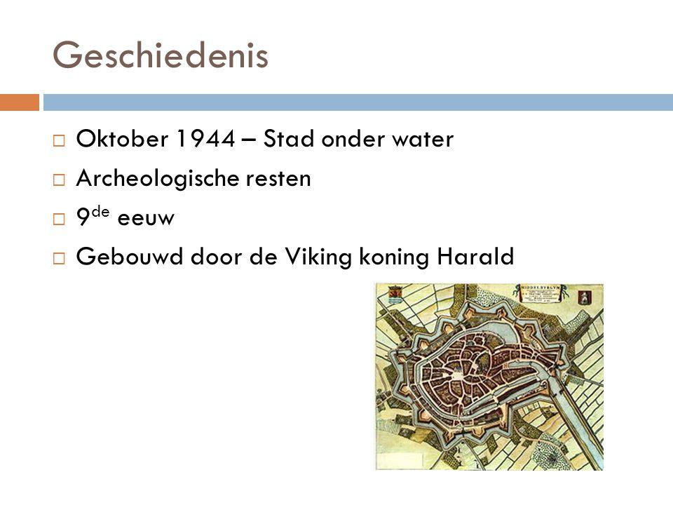 Geschiedenis  Oktober 1944 – Stad onder water  Archeologische resten  9 de eeuw  Gebouwd door de Viking koning Harald