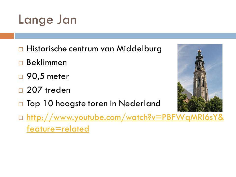 Lange Jan  Historische centrum van Middelburg  Beklimmen  90,5 meter  207 treden  Top 10 hoogste toren in Nederland  http://www.youtube.com/watch v=PBFWqMRl6sY& feature=related http://www.youtube.com/watch v=PBFWqMRl6sY& feature=related
