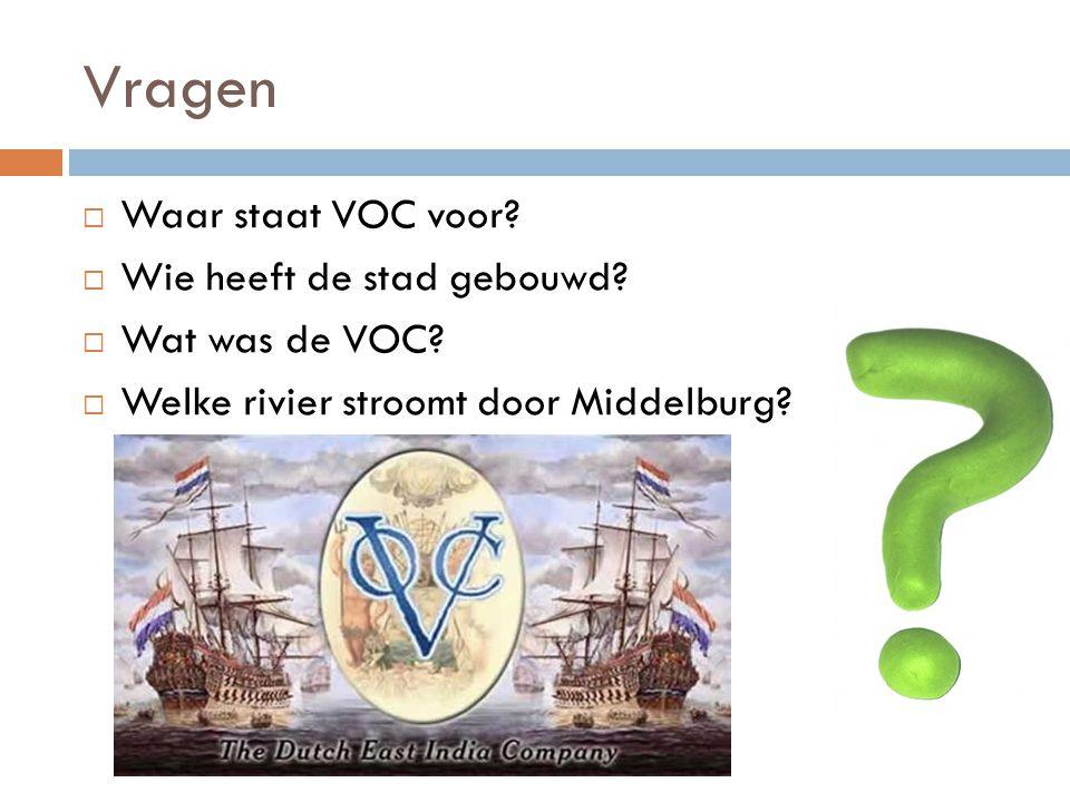 Vragen  Waar staat VOC voor.  Wie heeft de stad gebouwd.