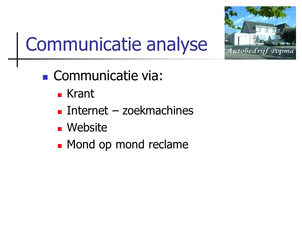 Communicatie analyse Communicatie via: Krant Internet – zoekmachines Website Mond op mond reclame