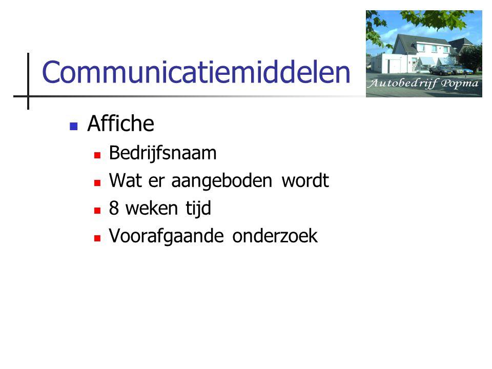 Communicatiemiddelen Affiche Bedrijfsnaam Wat er aangeboden wordt 8 weken tijd Voorafgaande onderzoek