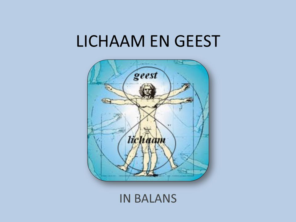 Het LICHAAM – GEEST 'probleem'