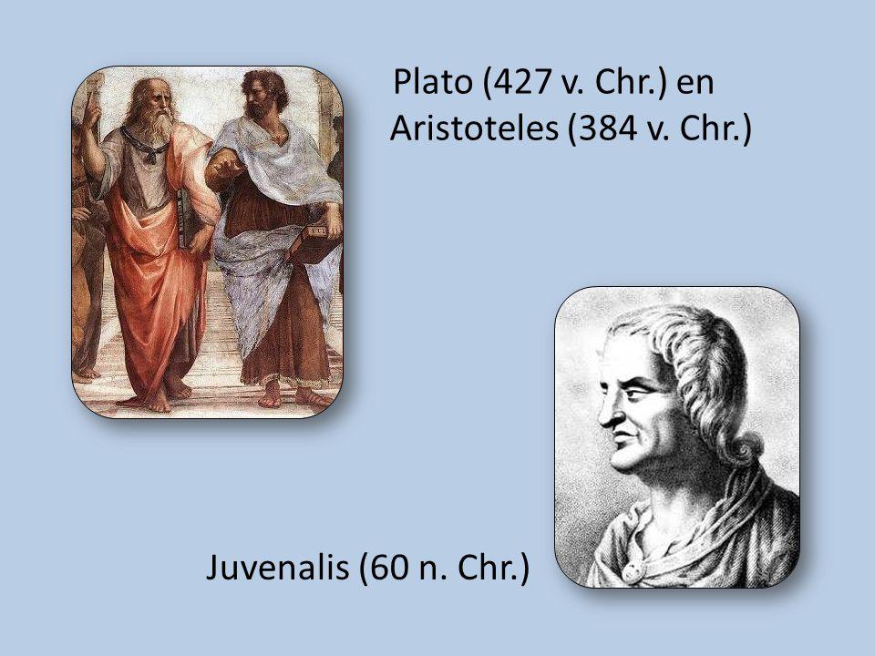 Plato (427 v. Chr.) en Aristoteles (384 v. Chr.) Juvenalis (60 n. Chr.)