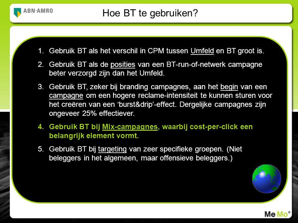 Hoe BT te gebruiken. 1.Gebruik BT als het verschil in CPM tussen Umfeld en BT groot is.