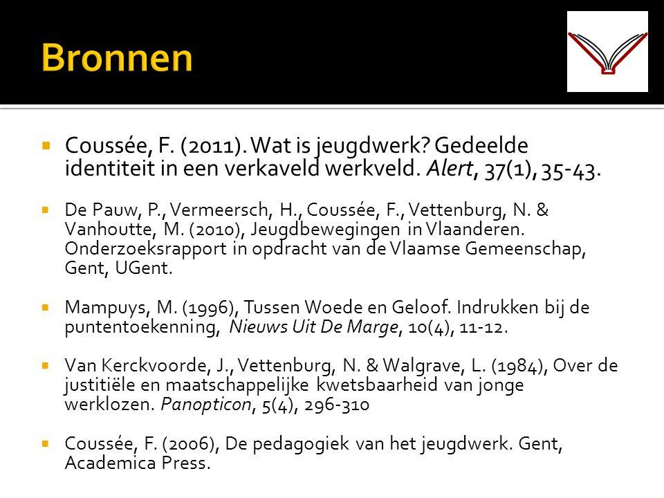  Coussée, F. (2011). Wat is jeugdwerk? Gedeelde identiteit in een verkaveld werkveld. Alert, 37(1), 35-43.  De Pauw, P., Vermeersch, H., Coussée, F.