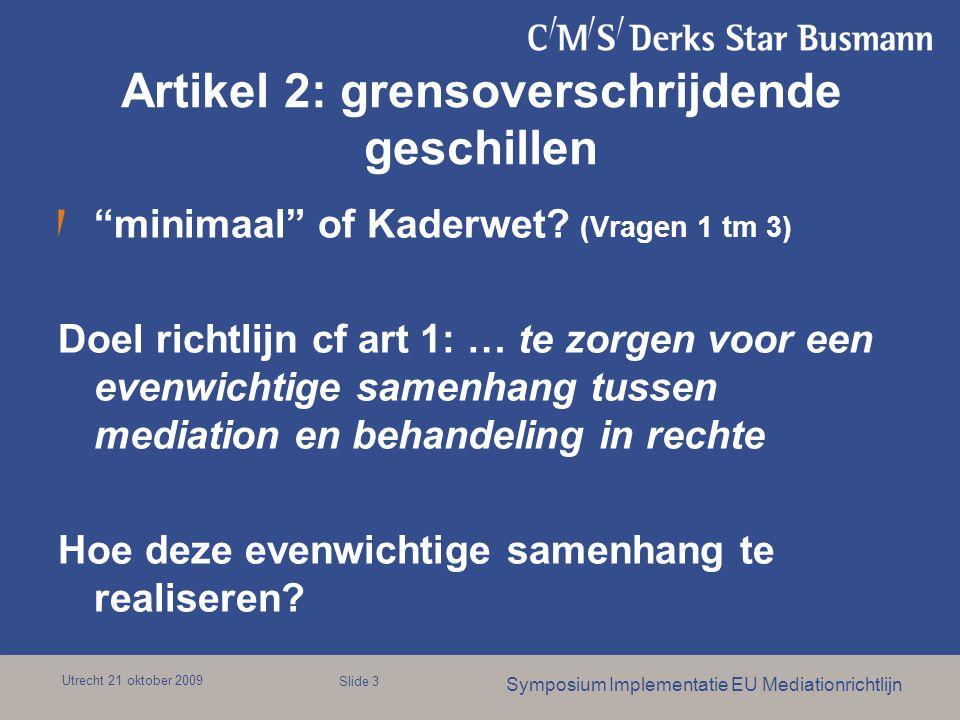 """Utrecht 21 oktober 2009 Symposium Implementatie EU Mediationrichtlijn Slide 3 Artikel 2: grensoverschrijdende geschillen """"minimaal"""" of Kaderwet? (Vrag"""