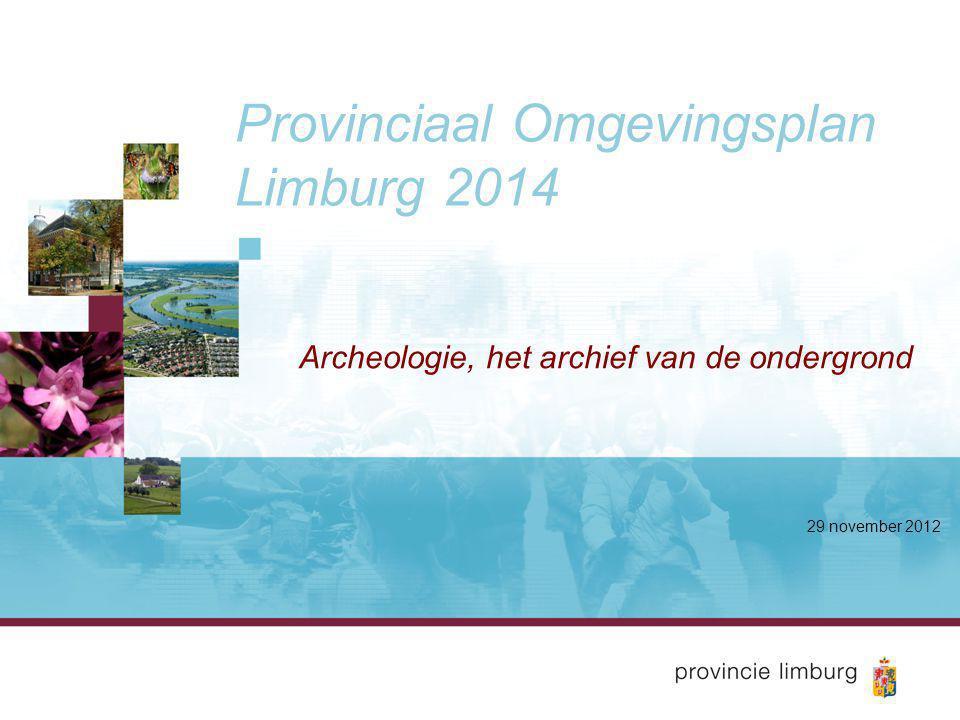 Provinciaal Omgevingsplan Limburg 2014 Archeologie, het archief van de ondergrond 29 november 2012
