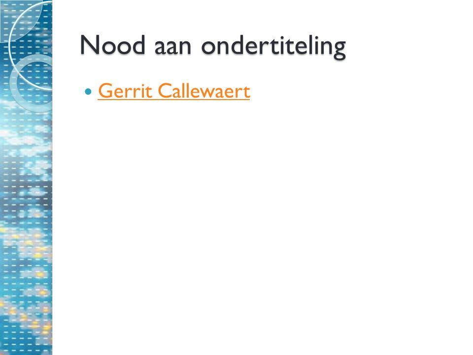Nood aan ondertiteling Gerrit Callewaert