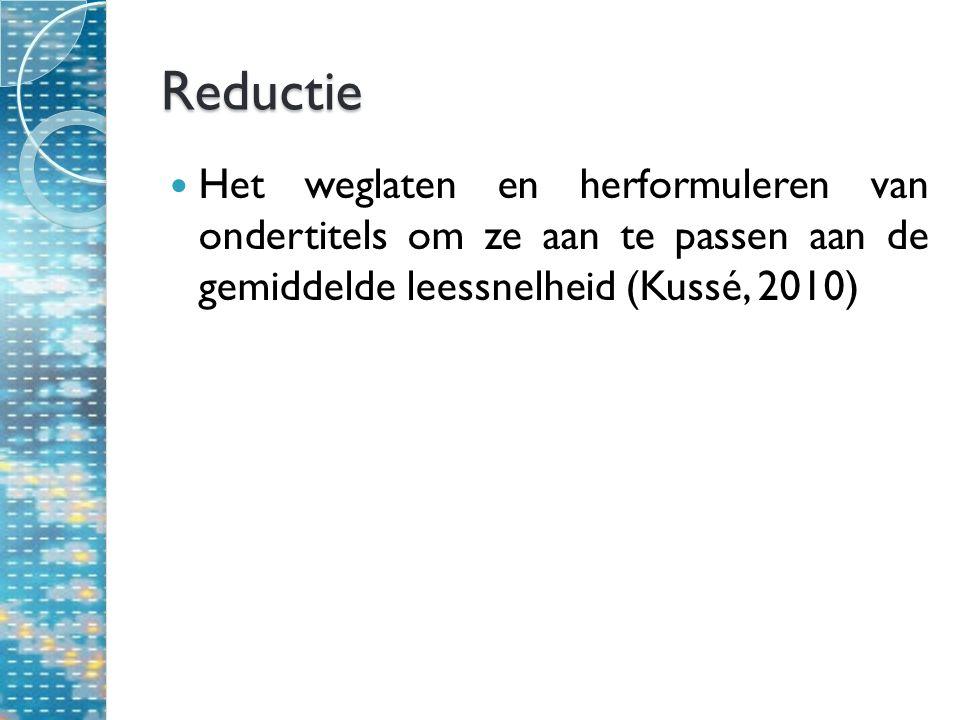 Reductie Het weglaten en herformuleren van ondertitels om ze aan te passen aan de gemiddelde leessnelheid (Kussé, 2010)